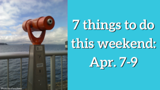 7 things to do this weekend: Apr. 7-9